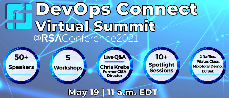 DevOps Connect at RSAC 2021 - RSA Conference - DevSecOps - Christopher Krebs - Former Director - Department of Homeland Security - CISA - cybersecurity - workshops - cloud security - AppSec