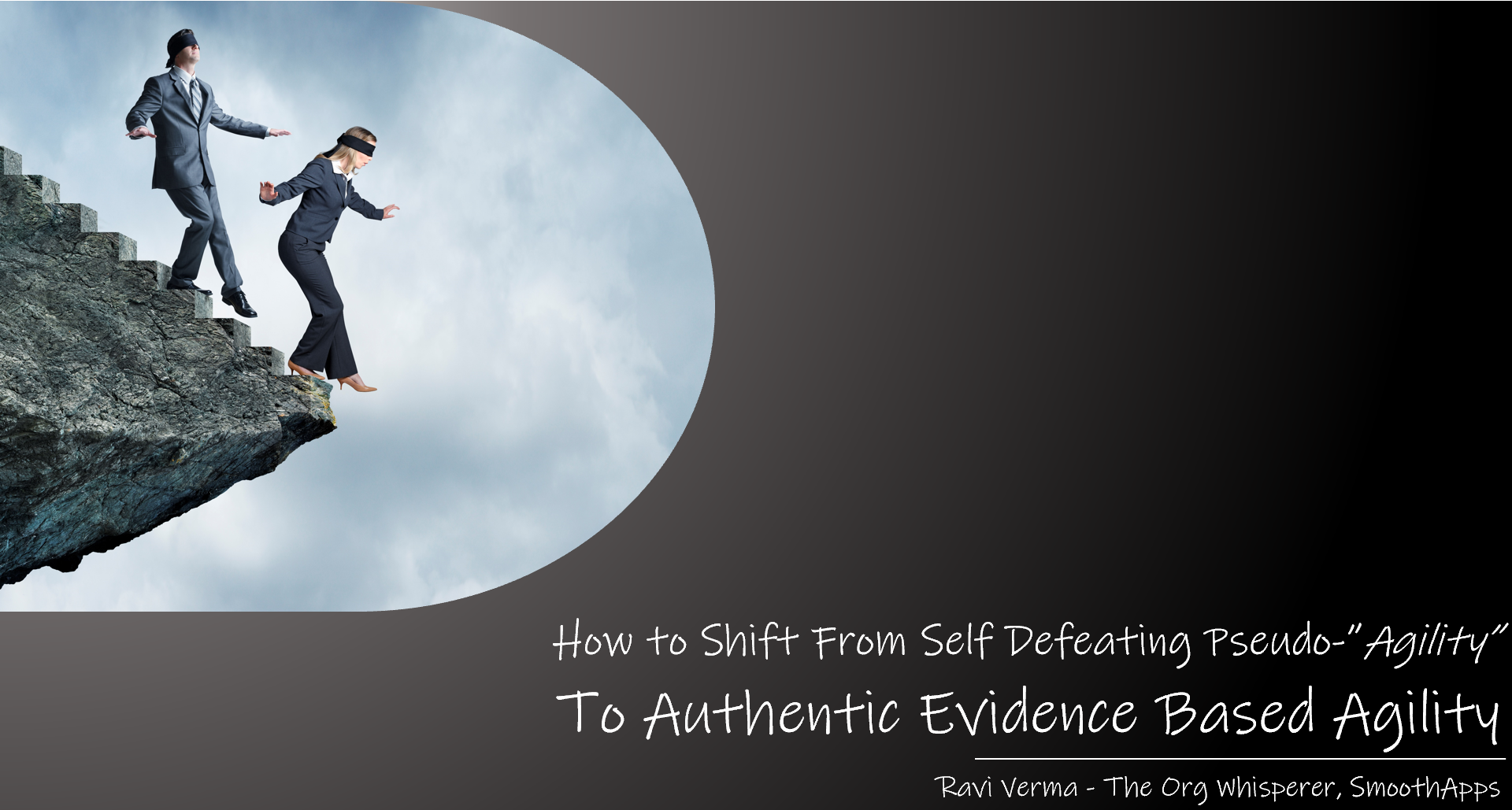 How To Shift From Self-Defeating Pseudo Agility To Authentic Evidence Based Agility